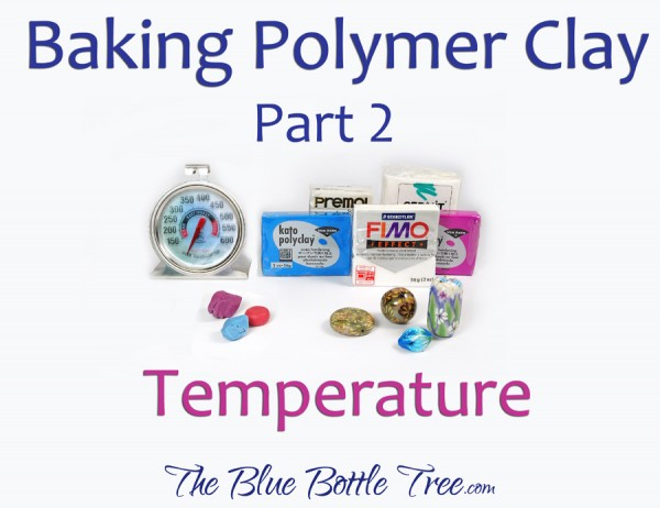 Learn about choosing the right polymer clay temperature for baking projects. Part of a series by The Blue Bottle Tree.