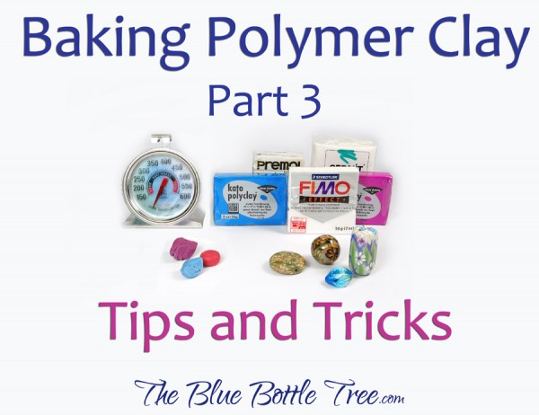 Comprehensive information about baking polymer clay including many tips and tricks. By The Blue Bottle Tree.
