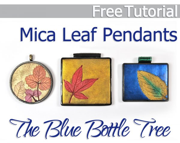 Free polymer clay tutorial to make Mica Leaf Pendants by Ginger Davis Allman of The Blue Bottle Tree.