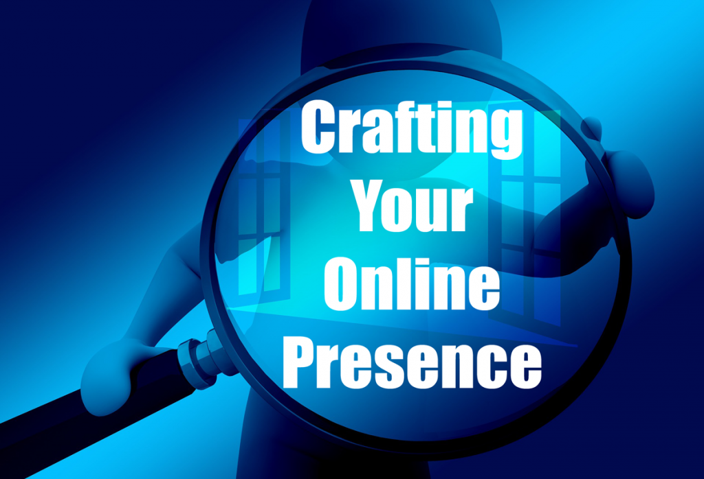 How you appear online is important. Learn about Crafting Your Online Presence.
