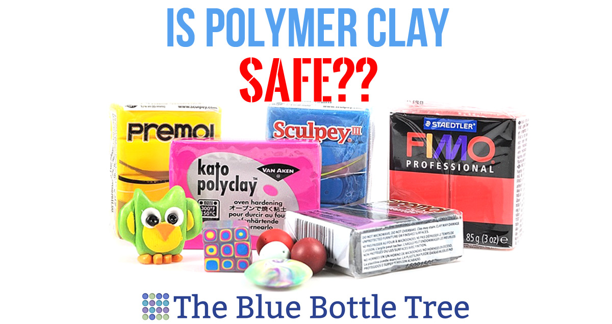 Is Polymer Clay Safe? - The Blue Bottle Tree