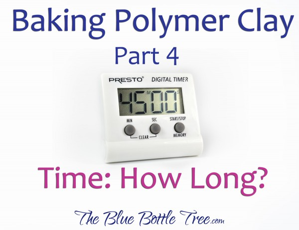 How long to bake polymer clay? Read more at The Blue Bottle Tree.