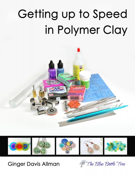 Getting Up to Speed in Polymer Clay informational primer by Ginger Davis Allman of The Blue Bottle Tree.