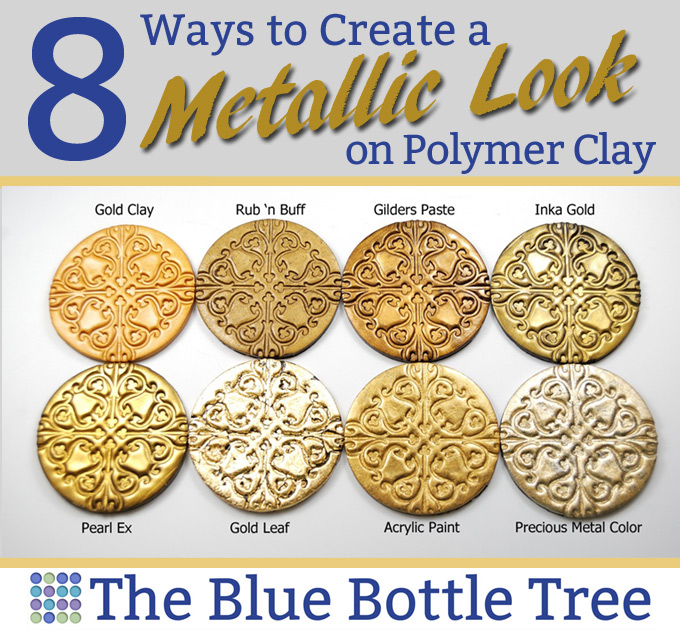8 Ways to Create a Metallic Look on Polymer Clay - The Blue Bottle ...