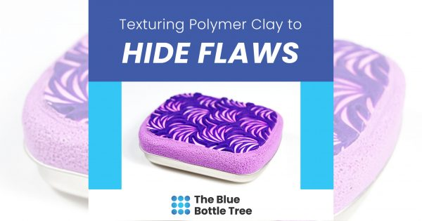 Use texture to hide flaws in polymer clay