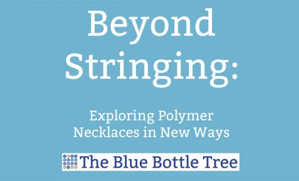 Beyond Stringing: Exploring polymer necklaces in new ways.