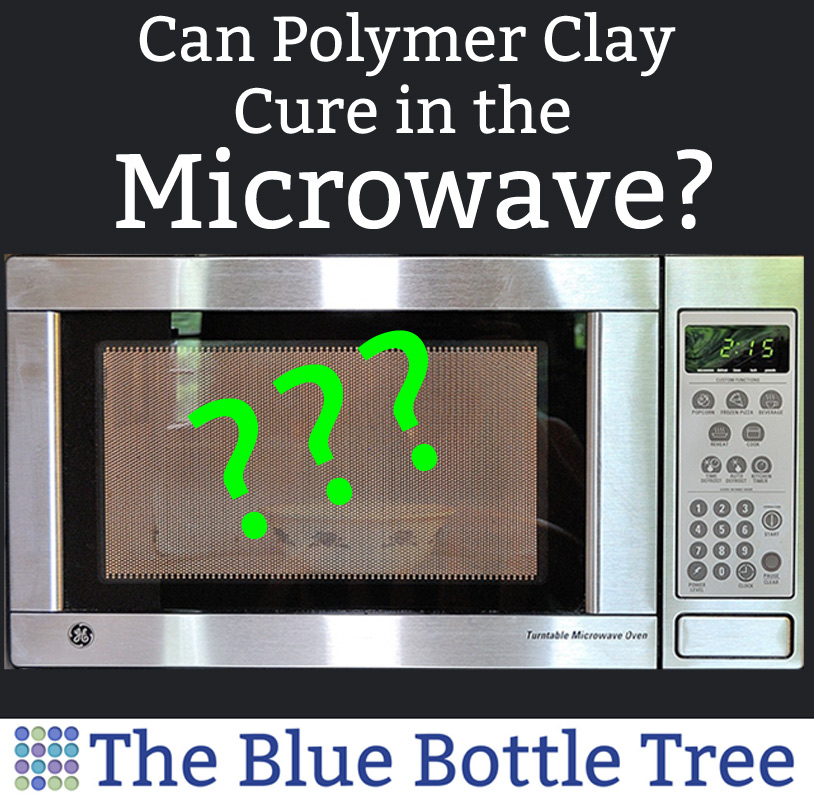 Can You Bake Polymer Clay In The Microwave The Blue Bottle Tree